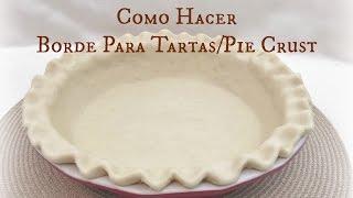 Borde Para Tartas Casero/Pie Crust