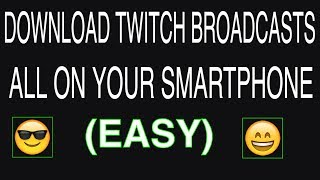 HOW TO DOWNLOAD TWITCH BROADCASTS/HIGHLIGHTS ALL ON YOUR SMARTPHONE(EASY TO EDIT)!!