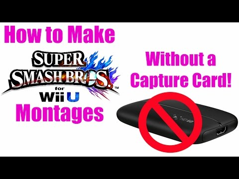 How to Make Smash Wii U Montages Without a Capture Card!