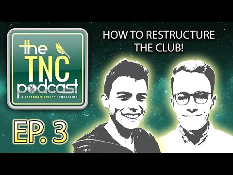 HOW TO RESTRUCTURE THE CLUB! THE TNC PODCAST - EPISODE THREE