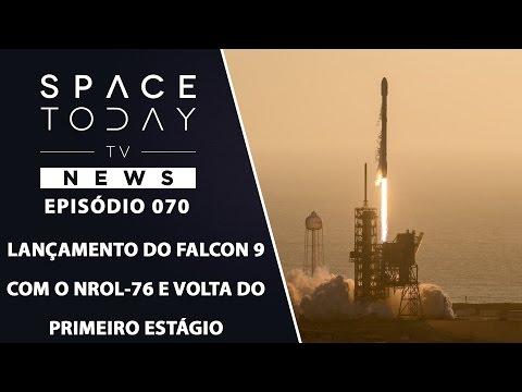 Lançamento do Falcon 9 Com o NROL-76 E A Volta do Primeiro Estágio - Space Today TV News Ep.070