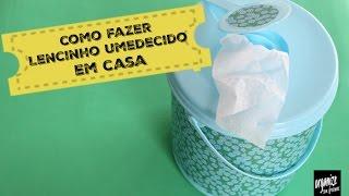 COMO FAZER LENCINHOS UMEDECIDOS EM CASA