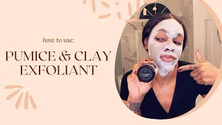How to use ~ Pumice & Clay Exfoliant from ButtaH Beauty
