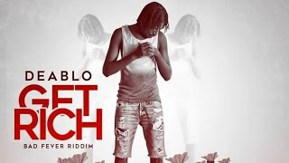 Deablo - Get Rich (Raw) [Bad Fever Riddim] October 2015
