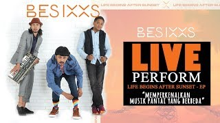 BESIXXS - LIFE BEGINS AFTER SUNSET (STORY AND LIVE PERFORMS)