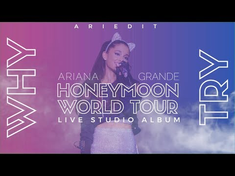 Ariana Grande - Why Try (Live Studio Version W/ Note Changes) {Honeymoon Tour}