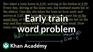 Early Train Word Problem | Linear Equations | Algebra I | Khan Academy