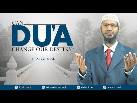 CAN DU'A CHANGE OUR DESTINY? DR ZAKIR NAIK