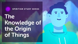#09 - The Knowledge of the Origin of Things