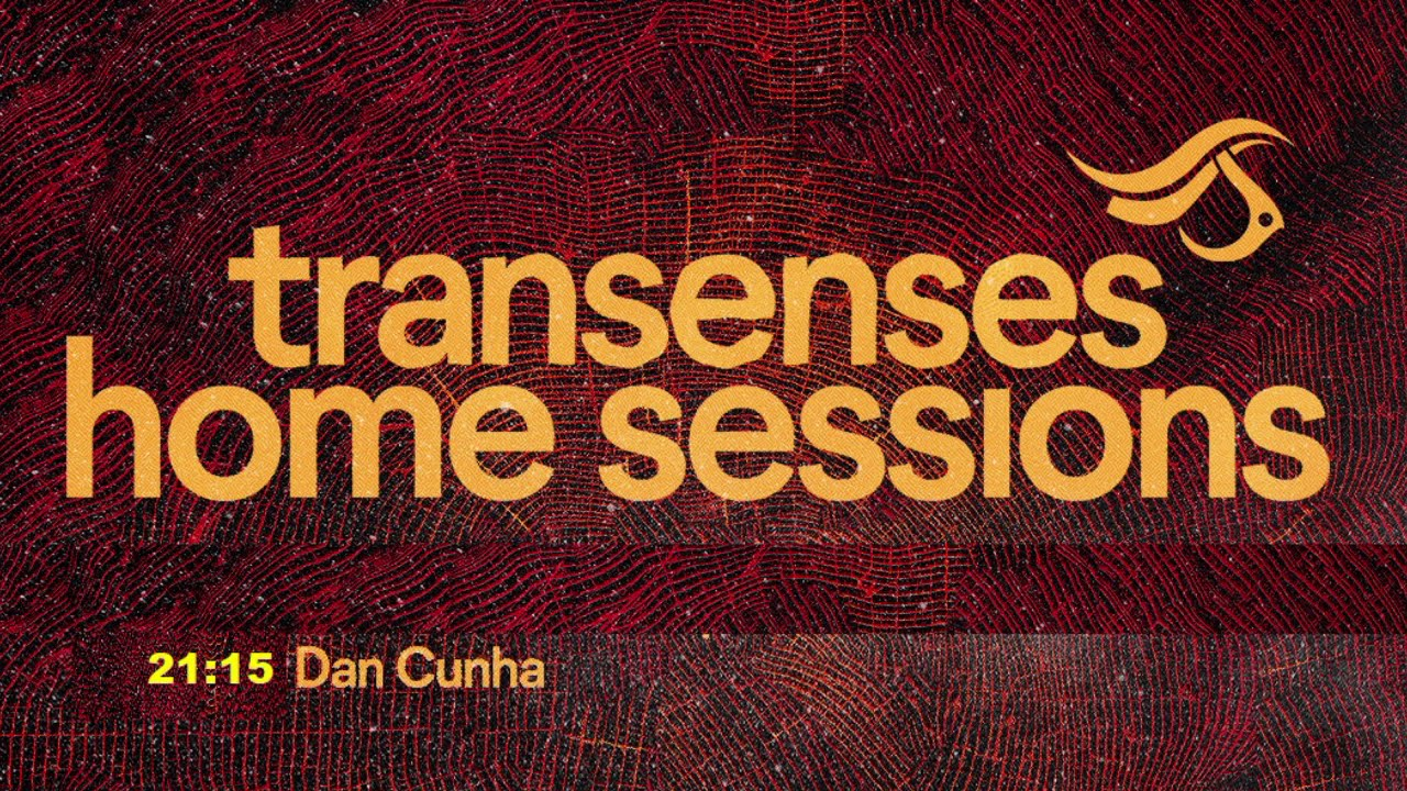 Transenses Home Sessions #12 Presents _ DAN CUNHA