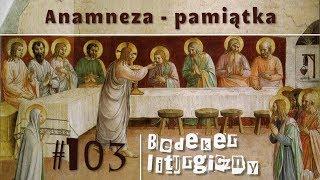 Bedeker liturgiczny (103) - Anamneza - pamiątka