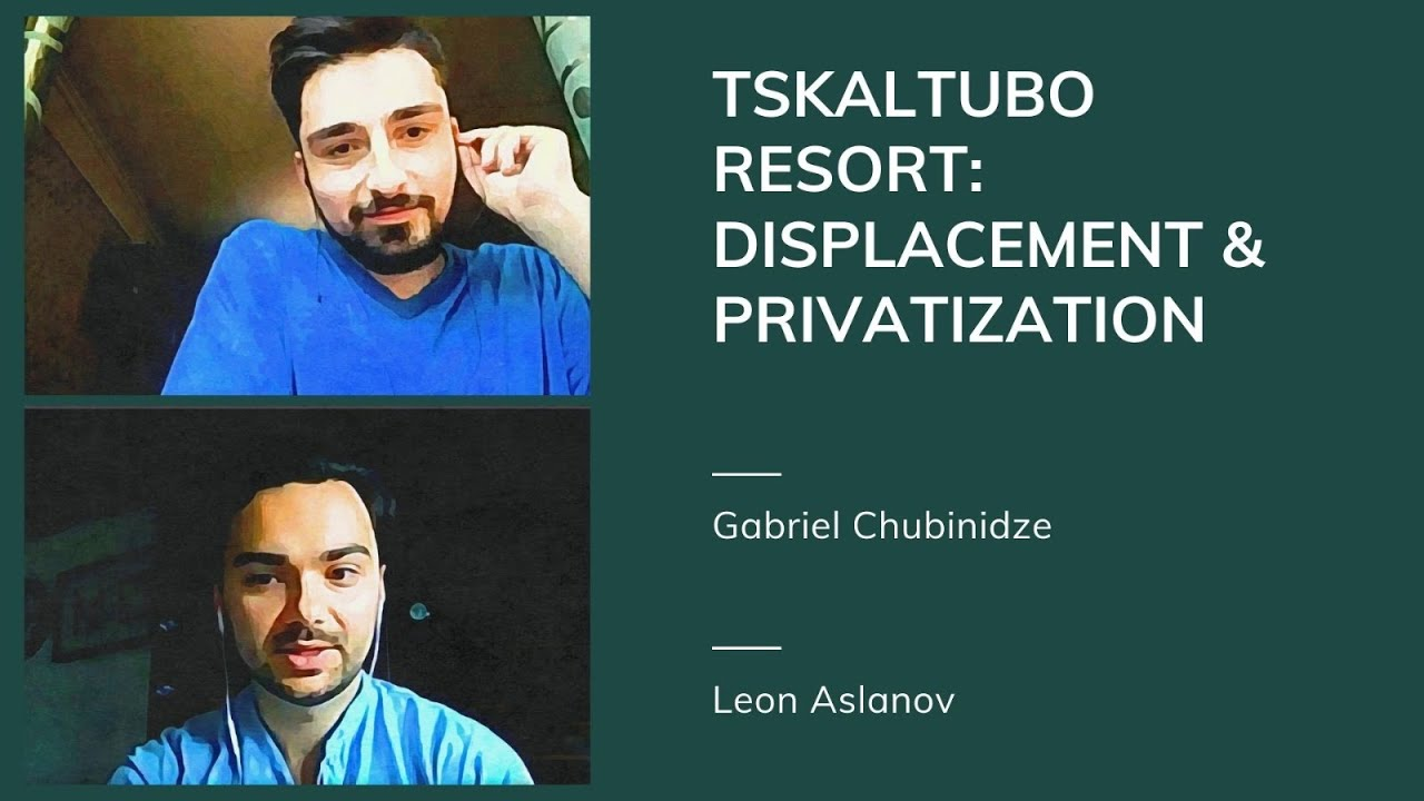Tskaltubo Resort: Displacement & Privatization