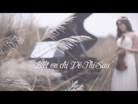 [Official MV] BIẾT ƠN CHỊ VÕ THỊ SÁU (Cover by Black Clover)