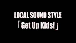 LOCAL SOUND STYLE - Get Up Kids! 「The Symphony」収録曲.