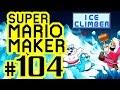 SUPER MARIO MAKER # 104 ★ Ice Climbers Event-Level! [HD60] Let's Play Super Mario Maker