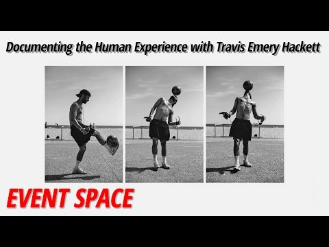 Documenting the Human Experience with Travis Emery Hackett