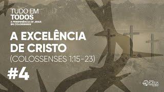 A excelência de Cristo (Colossenses 1:15-23) | Rev. Ericson Martins