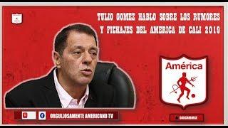 [ACTUALIDAD] Hablo Tulio Gómez sobre los fichajes y rumores del america de cali.mp3