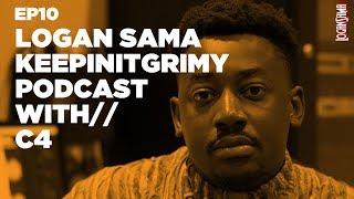 Logan Sama KeepinItGrimy Podcast: Episode 10 C4