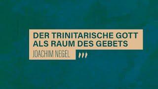 «WACHET UND BETET» // #5 Der trinitarische Gott als Raum des Gebets // Prof. Joachim Negel