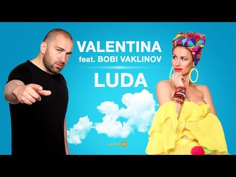 VALENTINA FEAT. BOBI VAKLINOV – LUDA [Official Video]