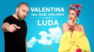VALENTINA FEAT. BOBI VAKLINOV – LUDA [Official Video]
