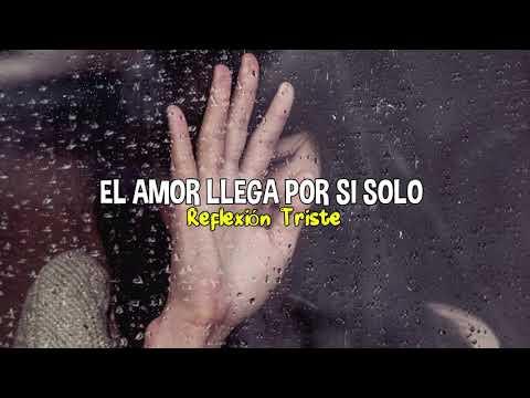 Si estas triste escucha esta reflexion😭 - El amor llega por si solo👩❤💋👨 / Reflexiones tristes💔