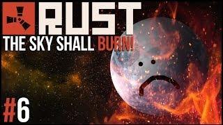 Rust | #6 | The Sky Shall Burn!