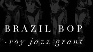 Brazil Bop Extended Mix By Roy Jazz Grant