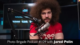 Jared Polin - Building An Online Empire - Photo Brigade Podcast #104