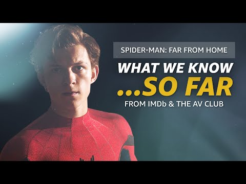 Here's What We Know About Spider-Man: Far From Home So Far