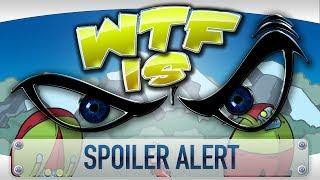 ► WTF Is... - Spoiler Alert ?