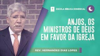 Anjos, os Ministros de Deus em Favor da Igreja | Rev. Hernandes Dias Lopes | EBD | IPP TV