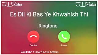 New Ringtone 2021    Es Dil Ki Bas Ye Khwahish Thi Ringtone   New Love Ringtone  Jawed Love Status  