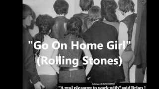 The Rolling Stones - Go on Home Girl