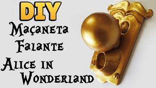 DIY: COMO FAZER MAÇANETA FALANTE - ALICE no PAÍS das MARAVILHAS - Door Knob Wonderland Tutorial