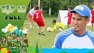 Cầu Thủ Nhí 2018 | Tập 13 | Cầu thủ Phan Thanh Bình bất ngờ xuất hiện, Hồng Sơn nhảy Lam-ba-đa