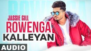 Rowenga Kalleyan (Full Audio) | Jassi Gill | Arvindr Khaira | Goldboy | Latest Punjabi Song 2019