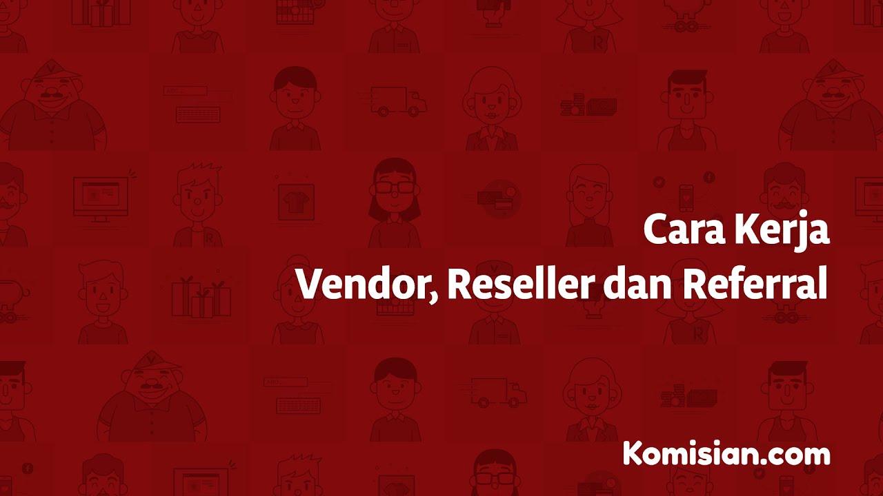 #1 : Cara Kerja Vendor, Reseller dan Referral di Komisian ...