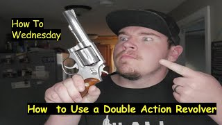 How To Use a Double Action Revolver