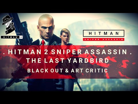 HITMAN 2 Sniper Assassin | Blackout & Art Critic | The Last Yardbird
