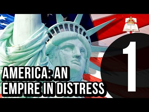 America: An Empire in Distress - Part 1 of 3