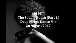 Download (DJ MT) - The Soul Is House [Part 1] - 20 August 2017 MP3 song and Music Video