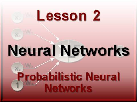 Neural Networks Lesson 2: Probabilisitic Neural Networks