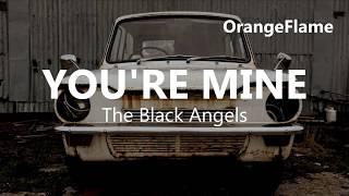 The Black Angels - You're mine (lyrics)