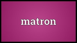 Matron Meaning