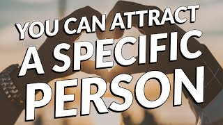 You CAN ATTRACT a SPECIFIC PERSON - Law of attraction
