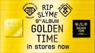 RIP SLYME 2013年12月04日(水)発売 9th アルバム 「GOLDEN TIME」 発...