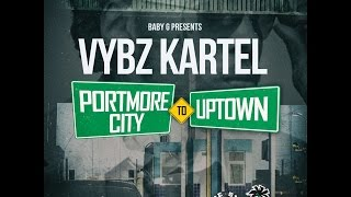 Vybz Kartel - Portmore City to Uptown (Yard Vybz Ent.)