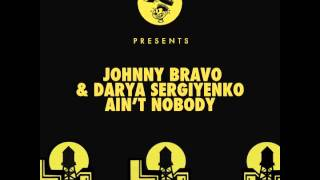 Johnny Bravo Darya Sergiyenko Ain T Nobody Original Club Mix